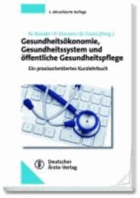 Gesundheitsökonomie, Gesundheitssystem und öffentliche Gesundheitspflege - Ein praxisorientiertes Kurzlehrbuch.