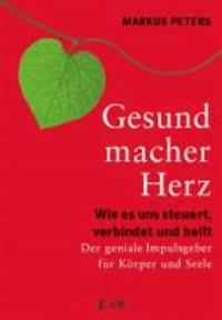 Gesundmacher Herz - Wie es uns steuert, verbindet und heilt. Der geniale Impulsgeber für Körper und Seele..
