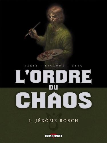 L'ordre du chaos Tome 1 Jérôme Bosch