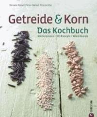 Getreide & Korn. Das Kochbuch - Küchenpraxis · 150 Rezepte · Warenkunde.