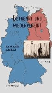 Getrennt und wiedervereint - Ein deutsches Schicksal.