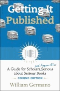 Getting It Published - A Guide for Scholars and Anyone Else Serious about Serious Books.