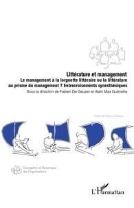 Geuser fabien De et Alain Max Guénette - Littérature et management - Le management à la lorgnette littéraire ou la littérature au prisme du management ? Entrecroisements synesthésiques.