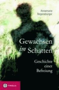 Gewachsen im Schatten - Geschichte einer Befreiung.