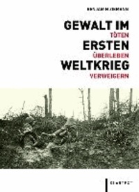 Gewalt im Ersten Weltkrieg - Töten - Überleben - Verweigern.