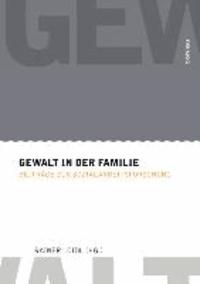 Gewalt in der Familie - Beiträge zur Sozialarbeitsforschung.