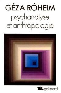 Géza Róheim - Psychanalyse et anthropologie - Culture, personnalité, inconscient.