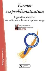 GFEN Dijon - Former à la problématisation - Quand (re)chercher est indispensable à tout apprentissage.