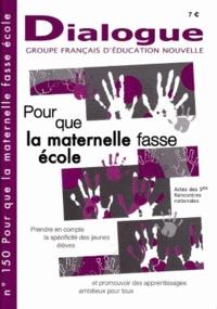 GFEN - Dialogue N° 150, octobre 2013 : Pour que l'école maternelle fasse école - Prendre en compte la spécificité des jeunes élèves et promouvoir des apprentissages ambitieux pour tous, Actes des 5es Rencontres nationales pour l'école maternelle.
