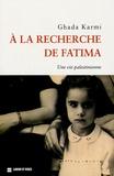 Ghada Karmi - A la recherche de Fatima - Une vie palestinienne.