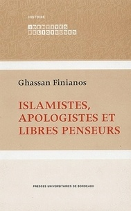 Ghassan Finianos - Islamistes, apologistes et libres penseurs.
