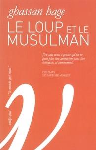 Ghassan Hage - Le loup et le musulman - Le racisme est-il une menace écologique ?.