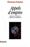 Ghassan Salamé - Appels d'empire - Ingérences et résistances à l'âge de la mondialisation.