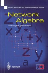 Gheorghe Stefanescu - Network Algebra.