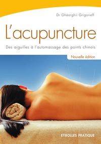 Ghéorghiï Grigorieff - L'acupuncture - Des aiguilles à l'automassage des points chinois.