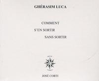 Ghérasim Luca - Comment s'en sortir sans sortir - Avec un livret d'accompagnement.