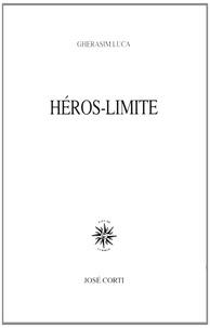 Ghérasim Luca - Héros-Limite.