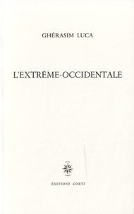 Ghérasim Luca - L'extrême-occidentale.