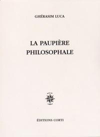 Ghérasim Luca - La paupière philosophale.