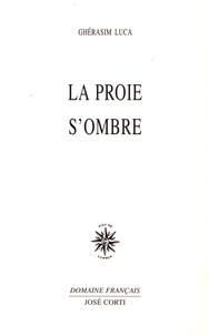 Ghérasim Luca - La proie s'ombre.