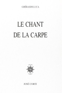 Ghérasim Luca - Le Chant de la carpe.