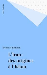 Ghirshman - L'Iran - Des origines à l'Islam....