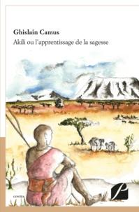 Ghislain Camus et Mathilde Camus - Akili ou l'apprentissage de la sagesse.