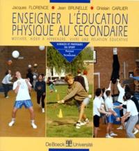 Ghislain Carlier et Jacques Florence - Enseigner l'éducation physique au secondaire - Motiver, aider à apprendre, vivre une relation éducative.