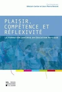 Ghislain Carlier et Jean-Pierre Renard - Plaisir, compétence et réflexivité - La formation continue en éducation physique.