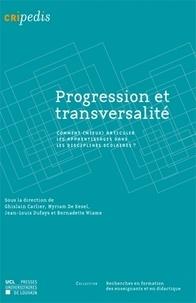 Ghislain Carlier et Myriam De Kesel - Progression et transversalité - Comment (mieux) articuler les apprentissages dans les disciplines scolaires ?.