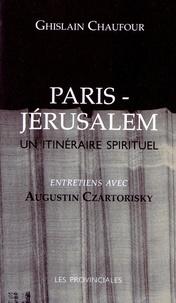 Ghislain Chaufour - Paris-Jérusalem - Un itinéraire spirituel.