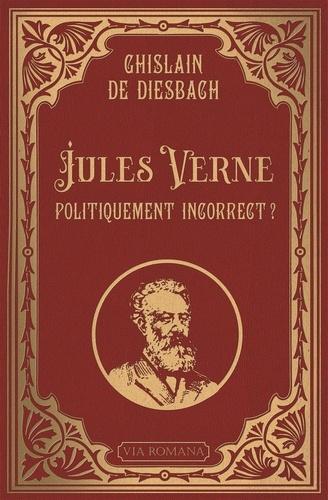Jules Verne Politiquement Incorrect Suivi De Histoire De Mon Livre Grand Format