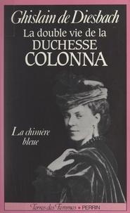 Ghislain de DIESBACH et  Collectif - La double vie de la duchesse Colonna, 1836-1879 - La chimère bleue.