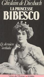 Ghislain de DIESBACH - La princesse Bibesco - La dernière orchidée, 1886-1973.