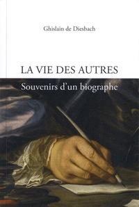 Ghislain de Diesbach - La vie des autres - Souvenirs d'un biographe.