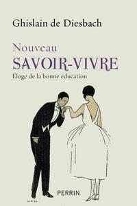 Ghislain de Diesbach - Nouveau savoir-vivre - Eloge de la bonne éducation.