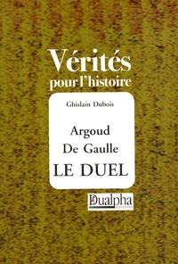 Ghislain Dubois - Argoud-De Gaulle : le duel.
