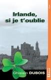 Ghislain Dubois - Irlande, si je t'oublie - Invitation au voyage.