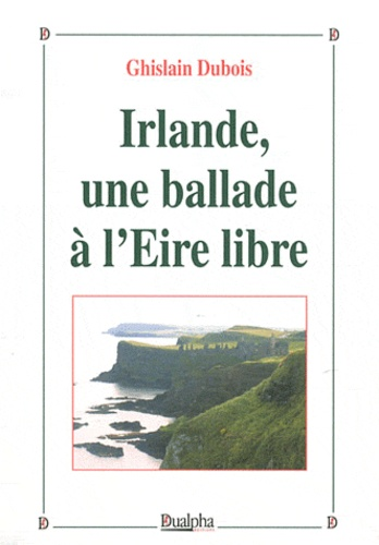 Ghislain Dubois - Irlande, une ballade à l'Eire libre.