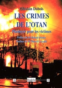 Ghislain Dubois - Les crimes de l'OTAN - Plaidoyer pour les victimes.