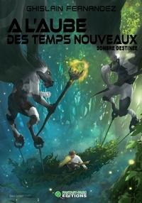 Ghislain Fernandez - A l'aube des nouveaux temps Tome 2 : Sombre destinée.