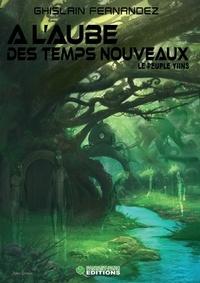 Ghislain Fernandez - A l'aube des nouveaux temps Tome 4 : Le peuple Yiins.