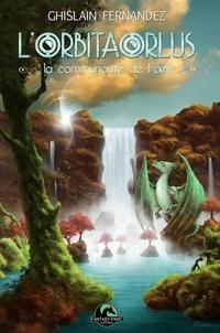 Ghislain Fernandez - L'orbitaorlus Tome 1 : La communauté de l'oeil.