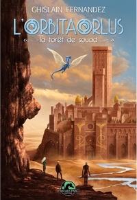 Ghislain Fernandez - L'orbitaorlus Tome 3 : La forêt de Souad.