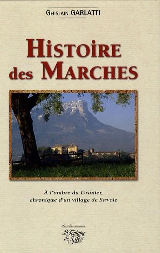 Ghislain Garlatti - Histoire des Marches - A l'ombre du Granier, chrnonique d'un village de Savoie.