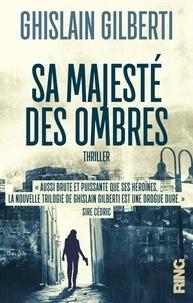 Ghislain Gilberti - La trilogie des ombres Tome 1 : Sa majesté des ombres.