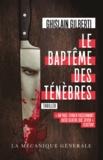 Ghislain Gilberti - Le baptême des ténèbres.