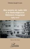 Ghislain Joseph Gabio - Mes années de radio télé à la radiodiffusion télévision congolaise - (1965-2001).