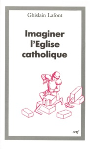 Ghislain Lafont - Imaginer l'Eglise catholique.