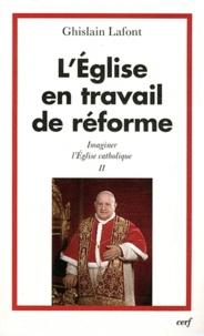 Ghislain Lafont - Imaginer l'Eglise catholique - Tome 2, L'Eglise en travail de réforme.